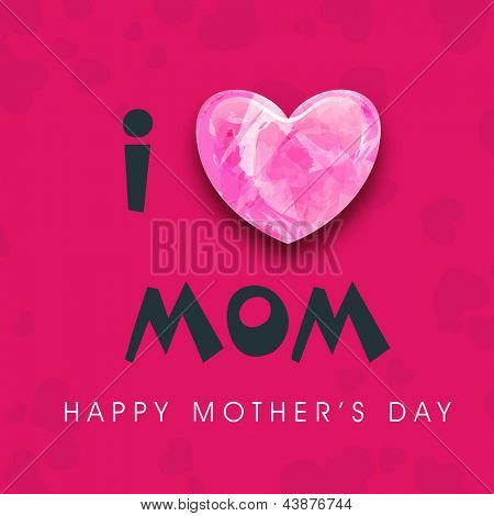 Background, banner or flyer with text I love Mom for Happy Mothers Day celebration.