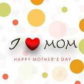 Colorful abstract background with text I Love Mom for Happy Mothers Day celebration. poster