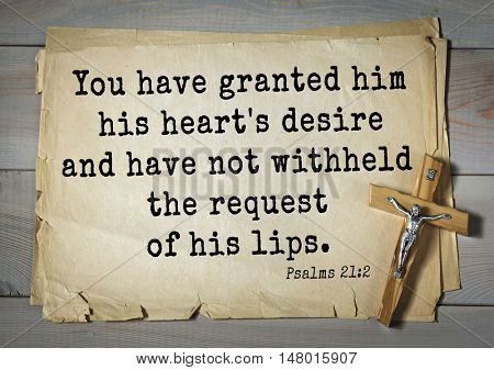 TOP-1000.  Bible verses from Psalms.You have granted him his heart's desire and have not withheld the request of his lips.