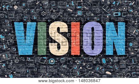 Vision Concept. Modern Line Style Illustration. Multicolor Vision Drawn on Dark Brick Wall. Doodle Icons. Doodle Design Style of Vision Concept. Vision on Dark Brick Wall. Vision