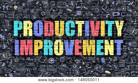 Productivity Improvement - Multicolor Concept on Dark Brick Wall Background with Doodle Icons Around. Illustration with Elements of Doodle Style. Productivity Improvement on Dark Wall.