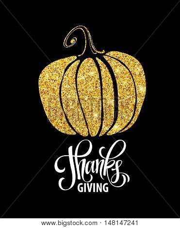 Happy Thanksgiving Day, give thanks, autumn gold glitter design. Typography posters with golden pumpkin silhouette and text. Vector illustration EPS10