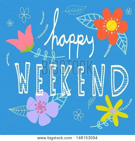 Happy weekend word lettering and beautiful flower on blue background