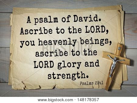 TOP-1000.  Bible verses from Psalms. A psalm of David. Ascribe to the LORD, you heavenly beings, ascribe to the LORD glory and strength.