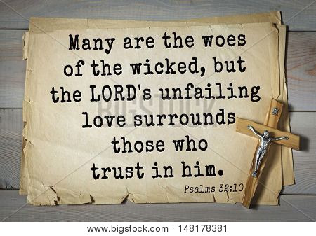 TOP-1000.  Bible verses from Psalms.Many are the woes of the wicked, but the LORD's unfailing love surrounds those who trust in him.