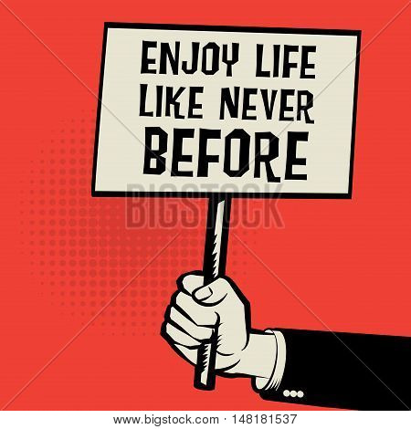 Hand holding poster business concept with text Enjoy Life Like Never Before vector illustration