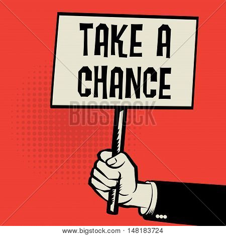 Hand holding poster business concept with text Take a Chance vector illustration