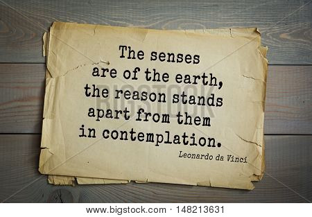 TOP-60. Aphorism by Leonardo da Vinci - Italian artist (painter, sculptor, architect) and  scientist.  The senses are of the earth, the reason stands apart from them in contemplation.