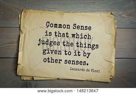 TOP-60. Aphorism by Leonardo da Vinci - Italian artist (painter, sculptor, architect) and anatomist, scientist.  Common Sense is that which judges the things given to it by other senses.