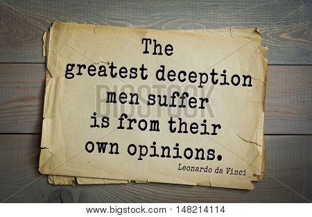 TOP-60. Aphorism by Leonardo da Vinci - Italian artist (painter, sculptor, architect) and anatomist, scientist, inventor, writer.  The greatest deception men suffer is from their own opinions.