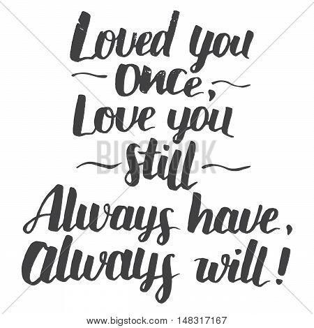 Love you once love you still. Always have always will. Brush calligraphy love phrase . Handwritten explanation of love isolated on white background. Love quote modern calligraphy