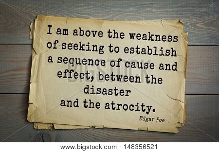 TOP-30. Aphorism by Edgar Allan Poe (1809 - 1849) - American writer, poet.  I am above the weakness of seeking to establish a sequence of cause and effect, between the disaster and the atrocity.