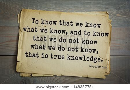 TOP-20. Aphorism by Nicolaus Copernicus (1473 - 1543) - Polish astronomert. To know that we know what we know, and to know that we do not know what we do not know, that is true knowledge.