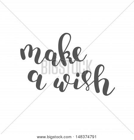 Make a wish. Brush hand lettering. Inspiring quote. Motivating modern calligraphy. Can be used for photo overlays, posters, holiday clothes, cards and more.