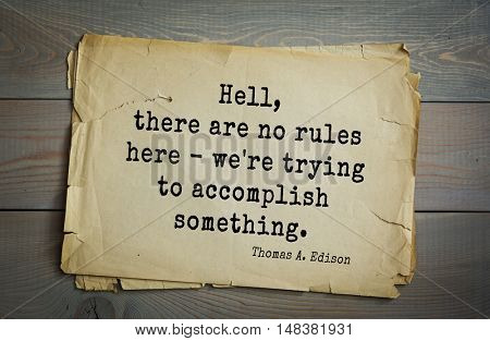 TOP-40. Aphorism by Thomas Edison (1847-1931) - American inventor and businessman.Hell, there are no rules here - we're trying to accomplish something.