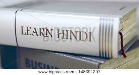 Book Title on the Spine - Learn Hindi. Closeup View. Stack of Books. Book Title of Learn Hindi. Learn Hindi - Leather-bound Book in the Stack. Closeup. Blurred. 3D Illustration.