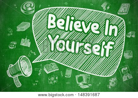 Speech Bubble with Wording Believe In Yourself Doodle. Illustration on Green Chalkboard. Advertising Concept.