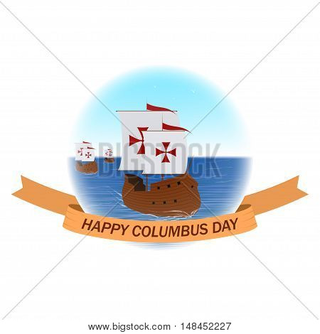 Happy Columbus day background with ships or caravels and ribbon. Columbus day vector illustration.