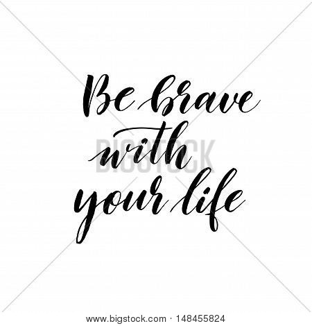 Be brave with your heart card. Hand drawn positive lettering. Ink illustration. Modern brush calligraphy. Isolated on white background.