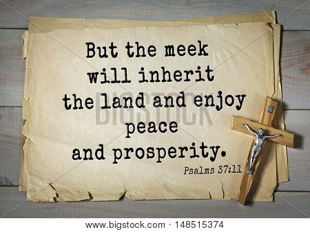TOP-1000.  Bible verses from Psalms.But the meek will inherit the land and enjoy peace and prosperity.