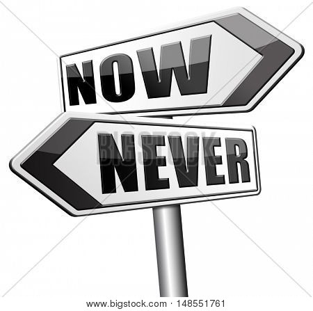 now or never the time to act is now fast action required the time is now 3D, illustration