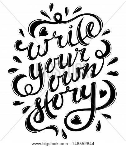 Write your own story. Hand drawn vector lettering. Motivating modern calligraphy. Inspiring quote for wall poster or mood bord. Home decoration. Printable phrase. black and white