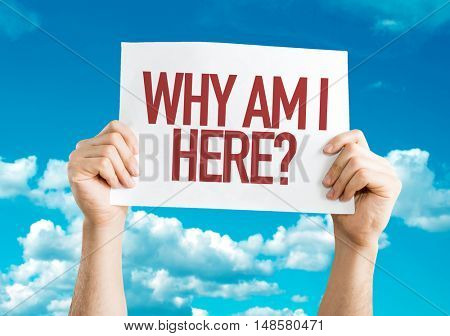 Why Am I Here? placard with sky background