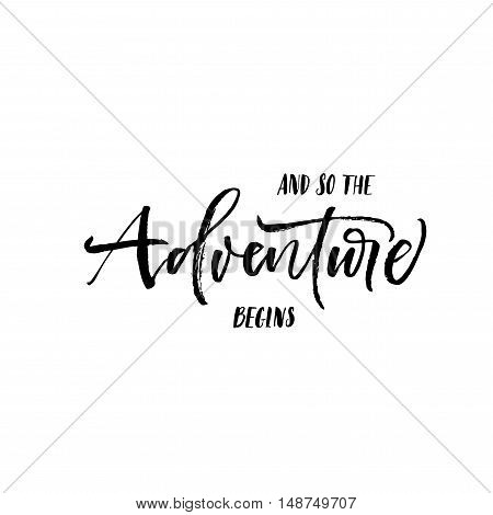 And so the adventure begins postcard. Hand drawn travel background. Ink illustration. Modern brush calligraphy. Isolated on white background.