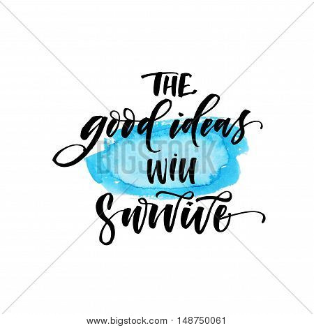 The good ideas will survive phrase. Abstract blue watercolor background. Hand drawn positive and inspirational phrase. Ink illustration. Modern brush calligraphy. Isolated on white background.