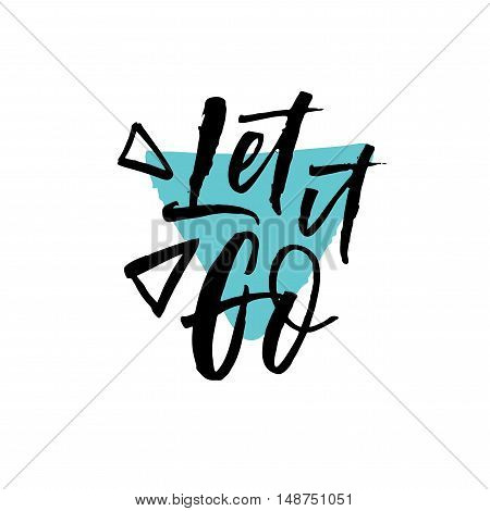 Let it go phrase. Abstract geometric elements. Hand drawn motivational quote. Ink illustration. Modern brush calligraphy. Isolated on white background.
