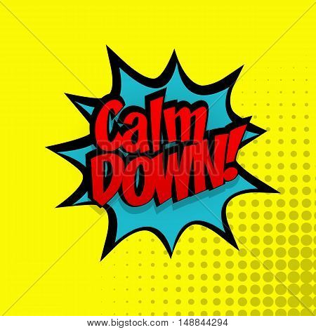 Comic sound effects pop art vector style calm down. Sound bubble speech with red word calm down comic cartoon expression sounds illustration. Pop art lettering. Comics book blue background template.