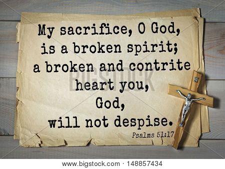 TOP-1000.  Bible verses from Psalms.My sacrifice, O God, is a broken spirit; a broken and contrite heart you, God, will not despise.