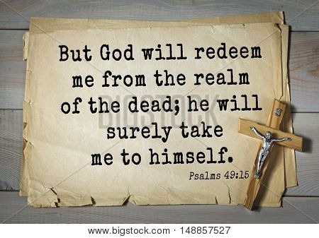 TOP-1000.  Bible verses from Psalms.But God will redeem me from the realm of the dead; he will surely take me to himself.