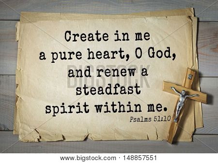 TOP-1000.  Bible verses from Psalms.Create in me a pure heart, O God, and renew a steadfast spirit within me.