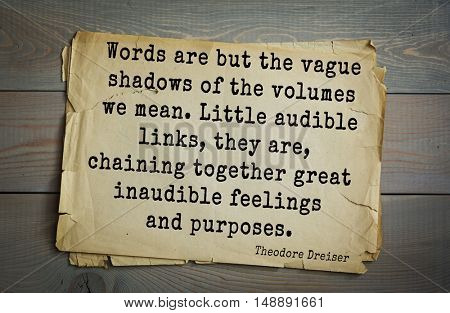 TOP-5. Aphorism by Theodore Dreiser (1871 - 1945) - American writer and public figure. Words are but the vague shadows of the volumes we mean..