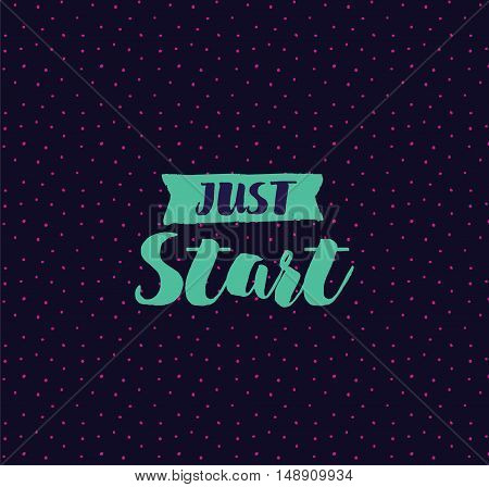 Just start. Anti procrastination. Inspirational quote, motivation. Typography for poster, invitation, greeting card or t-shirt. Vector lettering, inscription, calligraphy design. Text background