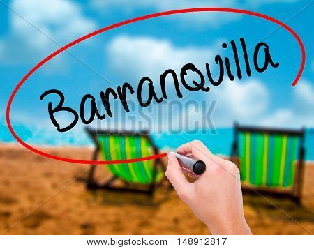 Man Hand Writing Barranquilla With Black Marker On Visual Screen
