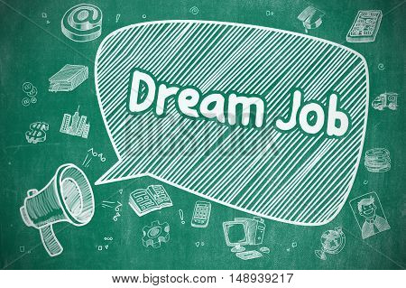 Business Concept. Megaphone with Phrase Dream Job. Hand Drawn Illustration on Blue Chalkboard. Speech Bubble with Phrase Dream Job Hand Drawn. Illustration on Blue Chalkboard. Advertising Concept.