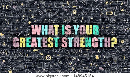 What is Your Greatest Strength Concept. Multicolor What is Your Greatest Strength Drawn on Dark Brick Wall. Doodle Style of What is Your Greatest Strength Concept.