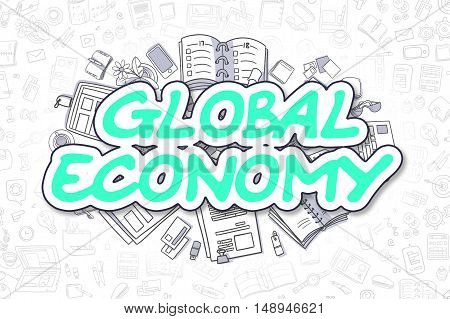 Business Illustration of Global Economy. Doodle Green Inscription Hand Drawn Cartoon Design Elements. Global Economy Concept.