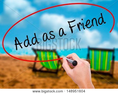 Man Hand Writing Add As A Friend With Black Marker On Visual Screen.