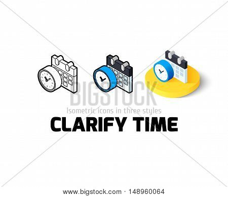Clarify time icon, vector symbol in flat, outline and isometric style