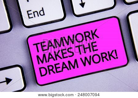 Handwriting Text Teamwork Makes The Dream Work Call. Concept Meaning Camaraderie Helps Achieve Succe
