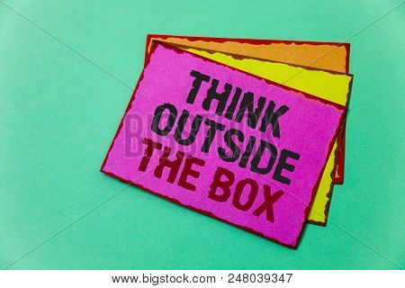 Writing Note Showing  Think Outside The Box. Business Photo Showcasing Thinking Of New And Creative