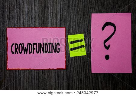 Writing Note Showing  Crowdfunding. Business Photo Showcasing Funding A Project By Raising Money Fro