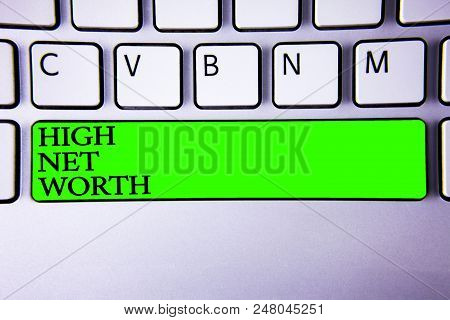 Conceptual Hand Writing Showing High Net Worth. Business Photo Showcasing Having High-value Somethin