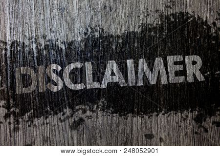 Text Sign Showing Disclaimer. Conceptual Photo Terms And Conditions Statement To Denial Of Legal Cla