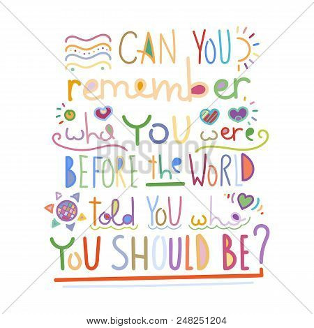 Can You Remember Who You Were Before The World Told You Who You Should Be. Colorful Lettering Phrase