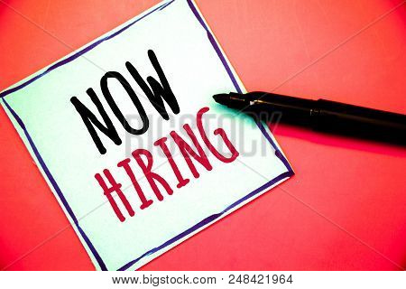 Conceptual Hand Writing Showing Now Hiring. Business Photo Texts Workforce Wanted Employees Recruitm