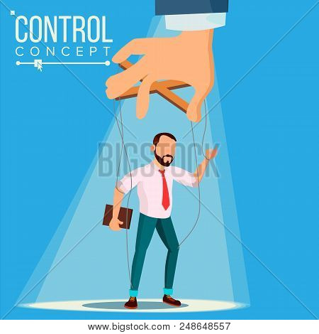 Manipulation Businessman Vector. Puppet Master And Employee. Worker On Ropes. Unfairly Using. Big Ha